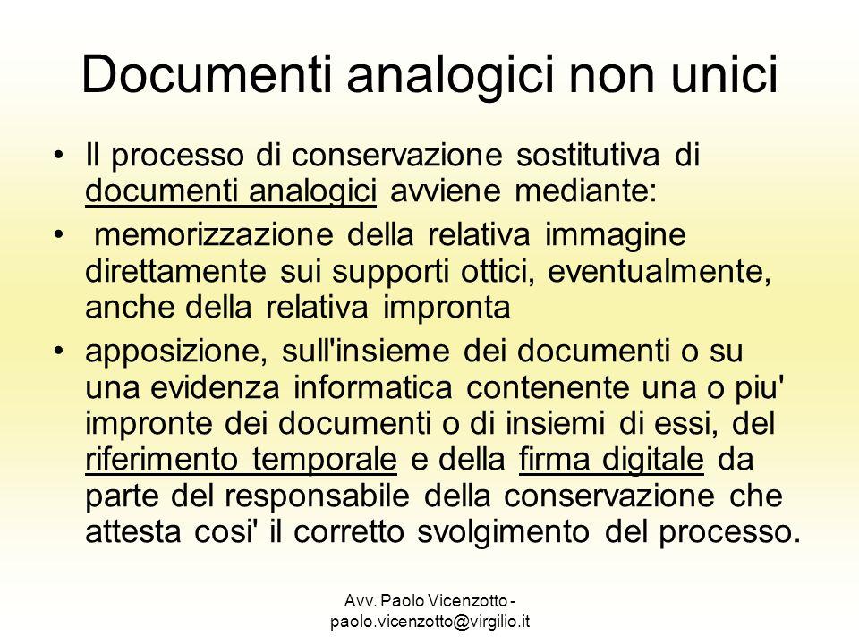 Avv. Paolo Vicenzotto - paolo.vicenzotto@virgilio.it Documenti analogici non unici Il processo di conservazione sostitutiva di documenti analogici avv