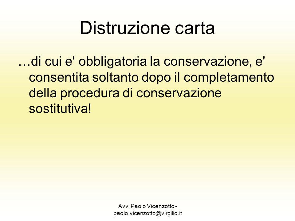Avv. Paolo Vicenzotto - paolo.vicenzotto@virgilio.it Distruzione carta …di cui e' obbligatoria la conservazione, e' consentita soltanto dopo il comple