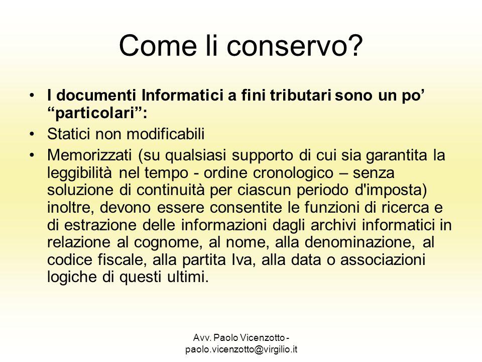 Avv. Paolo Vicenzotto - paolo.vicenzotto@virgilio.it Come li conservo? I documenti Informatici a fini tributari sono un po particolari: Statici non mo