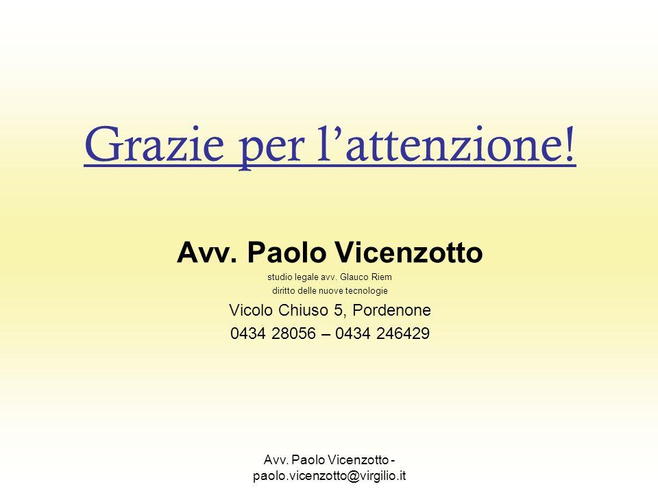 Avv. Paolo Vicenzotto - paolo.vicenzotto@virgilio.it Grazie per lattenzione! Avv. Paolo Vicenzotto studio legale avv. Glauco Riem diritto delle nuove