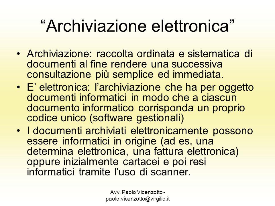 Avv. Paolo Vicenzotto - paolo.vicenzotto@virgilio.it Archiviazione elettronica Archiviazione: raccolta ordinata e sistematica di documenti al fine ren