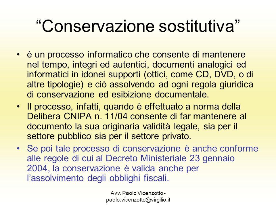 Avv. Paolo Vicenzotto - paolo.vicenzotto@virgilio.it Conservazione sostitutiva è un processo informatico che consente di mantenere nel tempo, integri