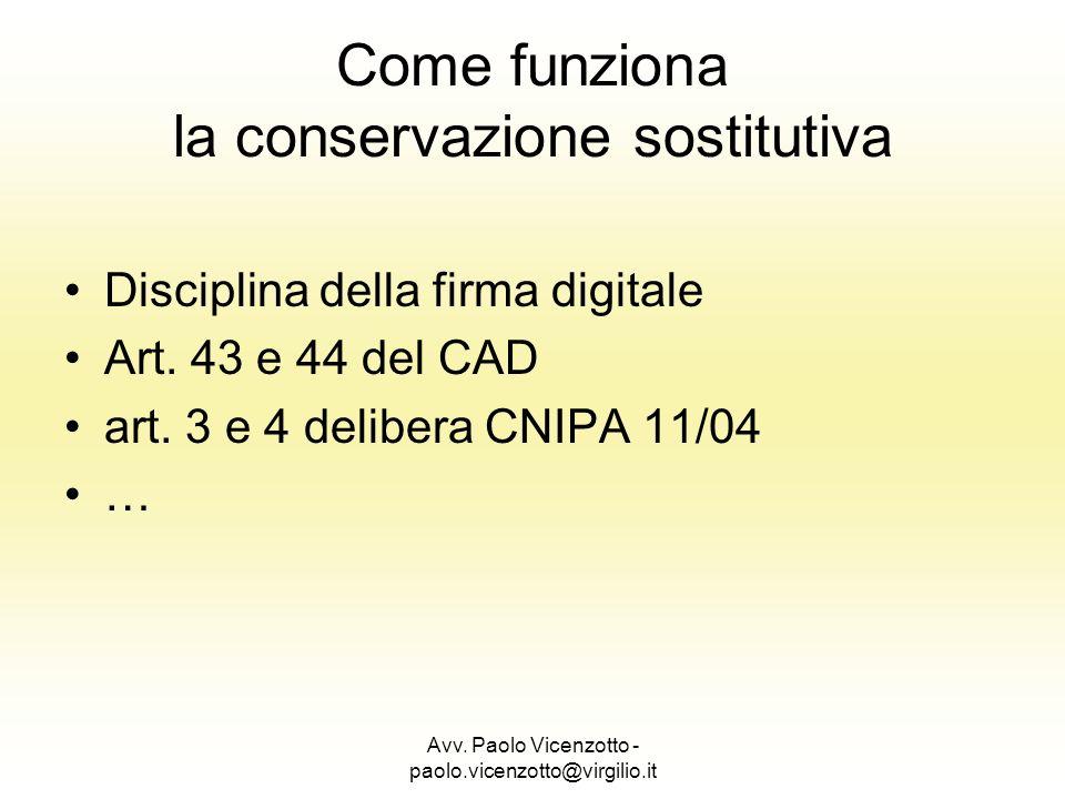 Avv. Paolo Vicenzotto - paolo.vicenzotto@virgilio.it Come funziona la conservazione sostitutiva Disciplina della firma digitale Art. 43 e 44 del CAD a