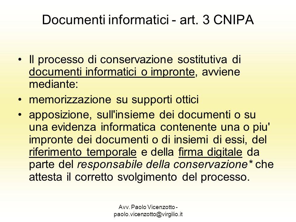 Avv. Paolo Vicenzotto - paolo.vicenzotto@virgilio.it Documenti informatici - art. 3 CNIPA Il processo di conservazione sostitutiva di documenti inform
