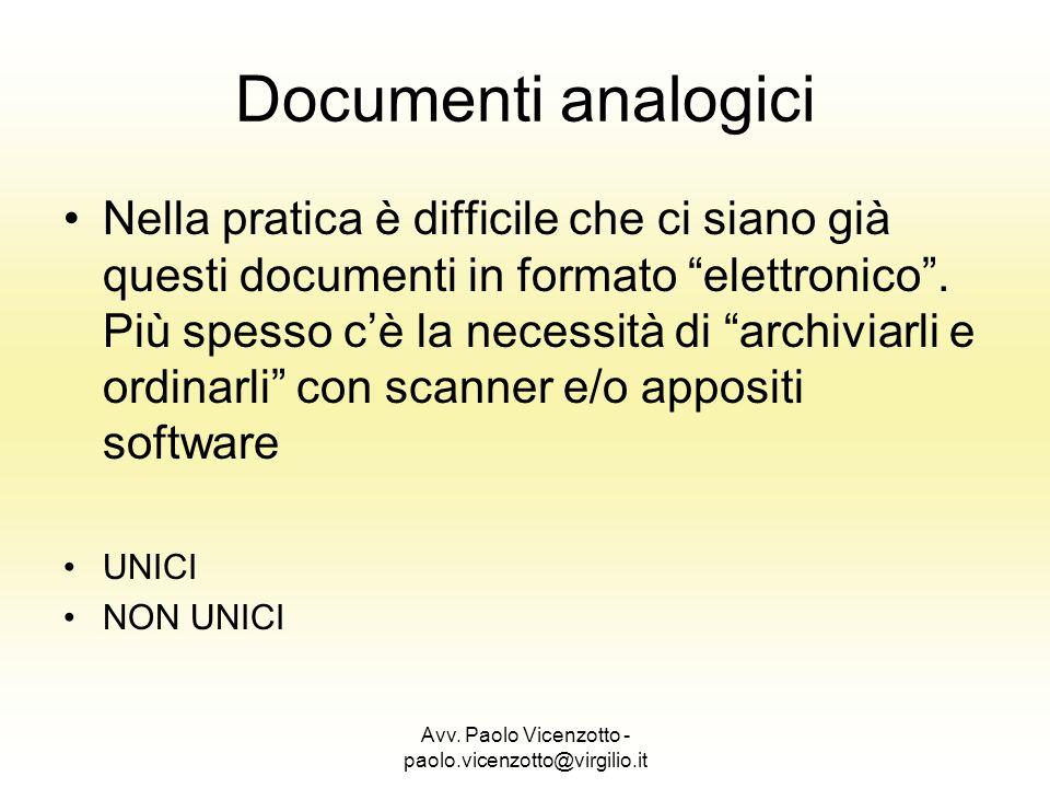 Avv. Paolo Vicenzotto - paolo.vicenzotto@virgilio.it Documenti analogici Nella pratica è difficile che ci siano già questi documenti in formato elettr