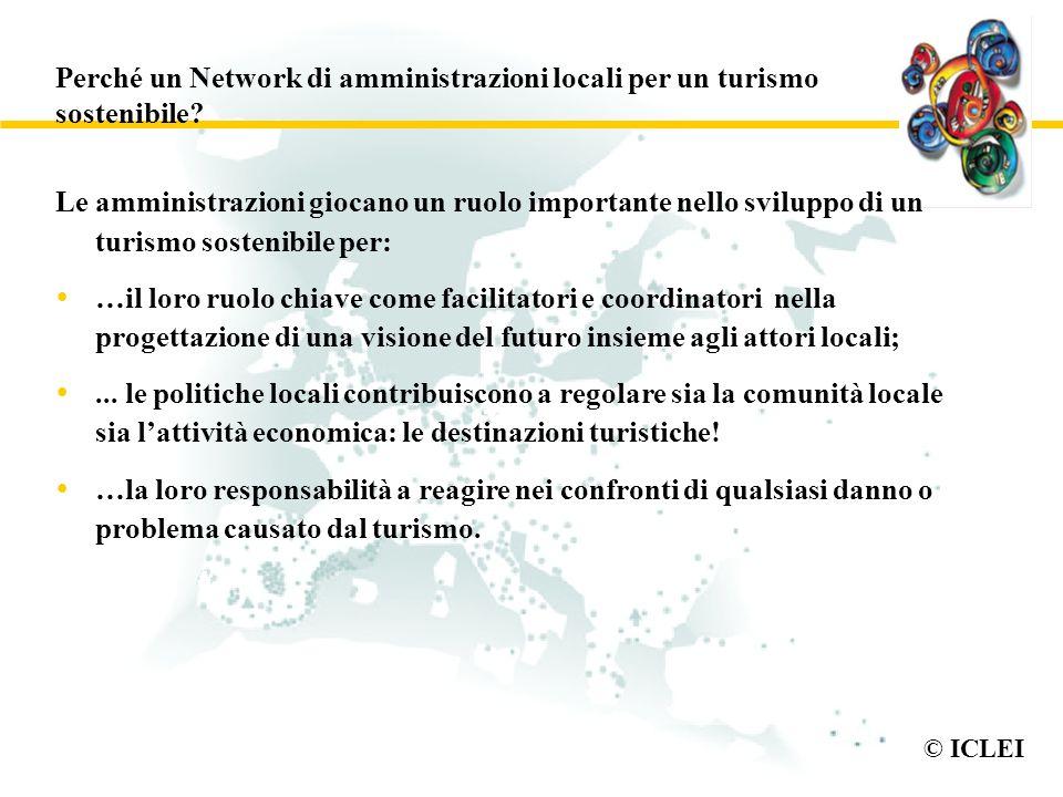 © ICLEI Perché un Network di amministrazioni locali per un turismo sostenibile? Le amministrazioni giocano un ruolo importante nello sviluppo di un tu
