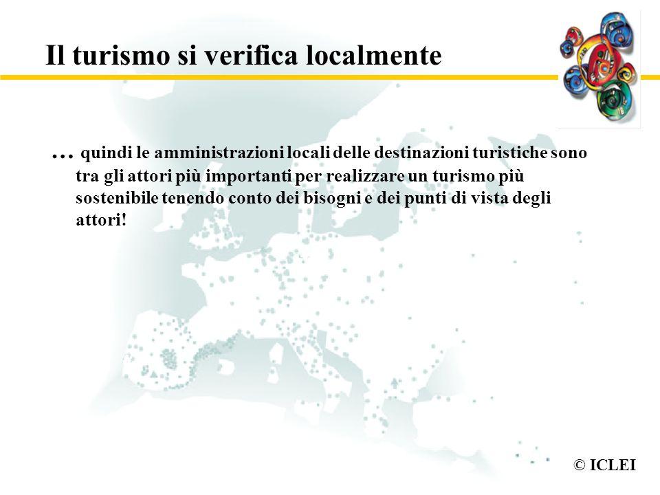 © ICLEI Il turismo si verifica localmente … quindi le amministrazioni locali delle destinazioni turistiche sono tra gli attori più importanti per real