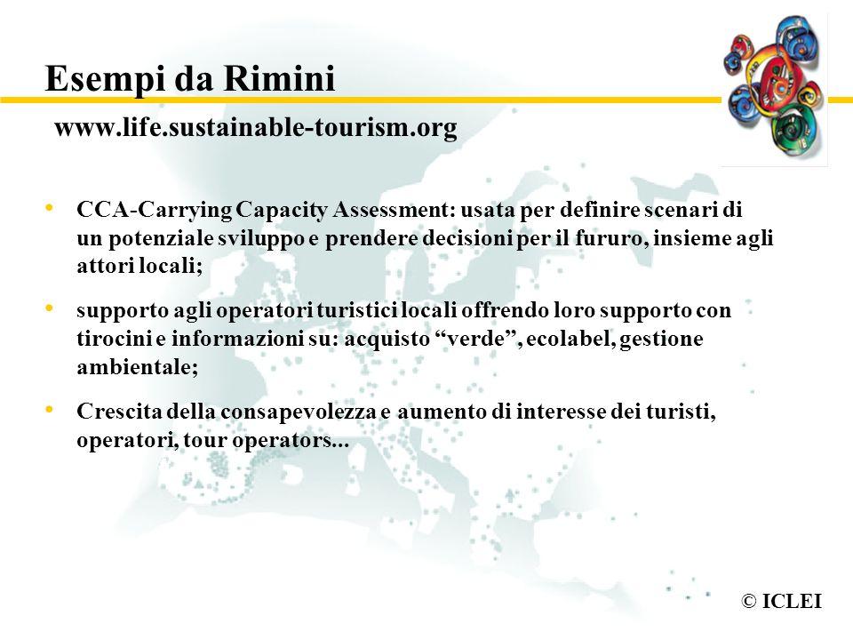 © ICLEI Esempi da Rimini www.life.sustainable-tourism.org CCA-Carrying Capacity Assessment: usata per definire scenari di un potenziale sviluppo e pre