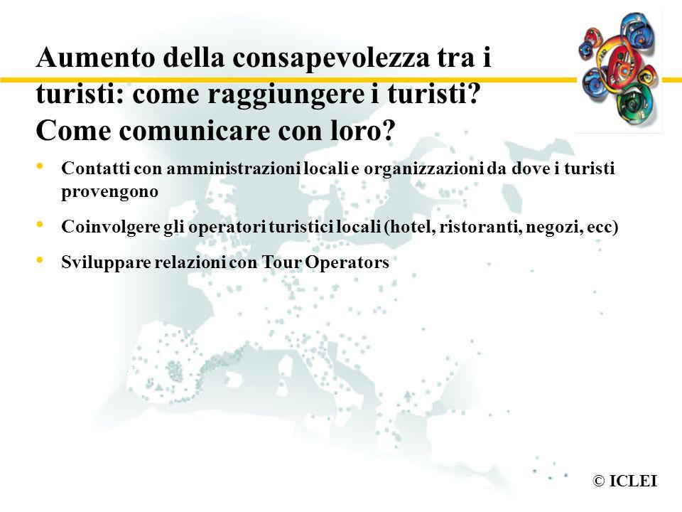 © ICLEI Aumento della consapevolezza tra i turisti: come raggiungere i turisti? Come comunicare con loro? Contatti con amministrazioni locali e organi