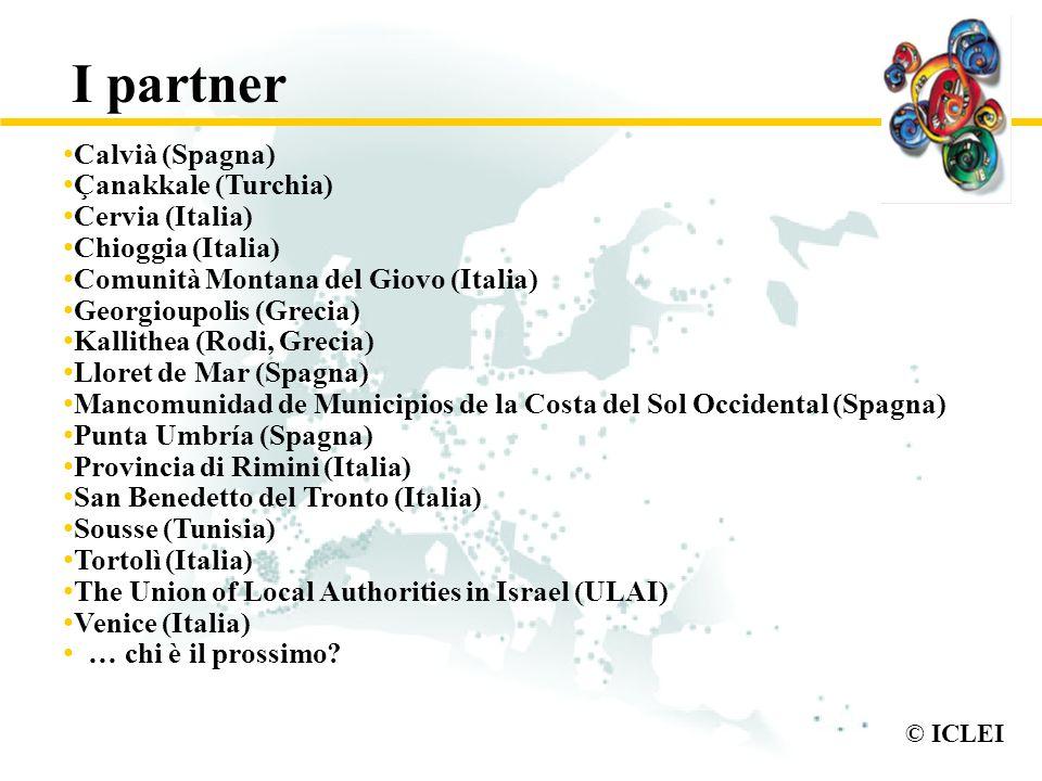 © ICLEI I partner Calvià (Spagna) Çanakkale (Turchia) Cervia (Italia) Chioggia (Italia) Comunità Montana del Giovo (Italia) Georgioupolis (Grecia) Kal