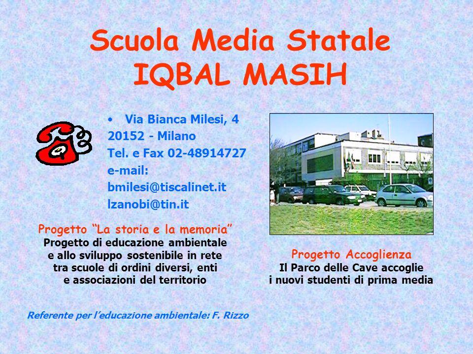 Scuola Media Statale IQBAL MASIH Via Bianca Milesi, 4 20152 - Milano Tel. e Fax 02-48914727 e-mail: bmilesi@tiscalinet.it lzanobi@tin.it Progetto La s
