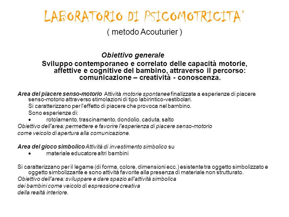 LABORATORIO DI PSICOMOTRICITA ( metodo Acouturier ) Obiettivo generale Sviluppo contemporaneo e correlato delle capacità motorie, affettive e cognitiv
