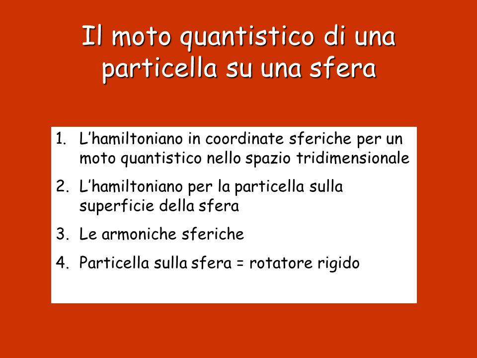 Il moto quantistico di una particella su una sfera 1.Lhamiltoniano in coordinate sferiche per un moto quantistico nello spazio tridimensionale 2.Lhami