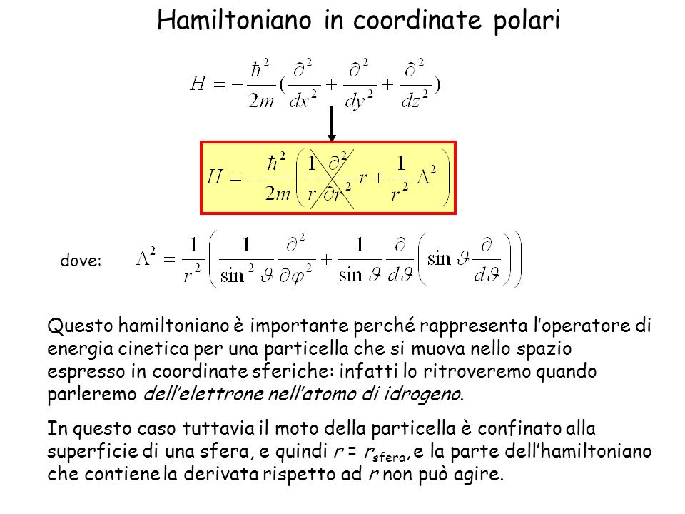 Hamiltoniano in coordinate polari dove: Questo hamiltoniano è importante perché rappresenta loperatore di energia cinetica per una particella che si m