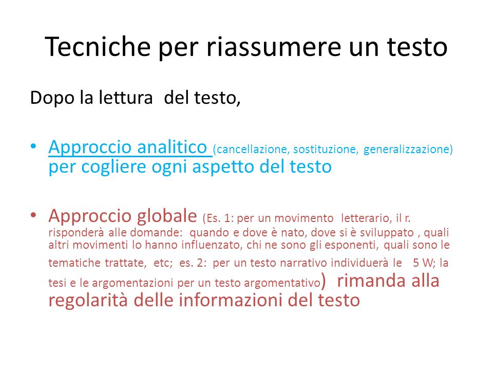 Tecniche per riassumere un testo Dopo la lettura del testo, Approccio analitico (cancellazione, sostituzione, generalizzazione) per cogliere ogni aspe