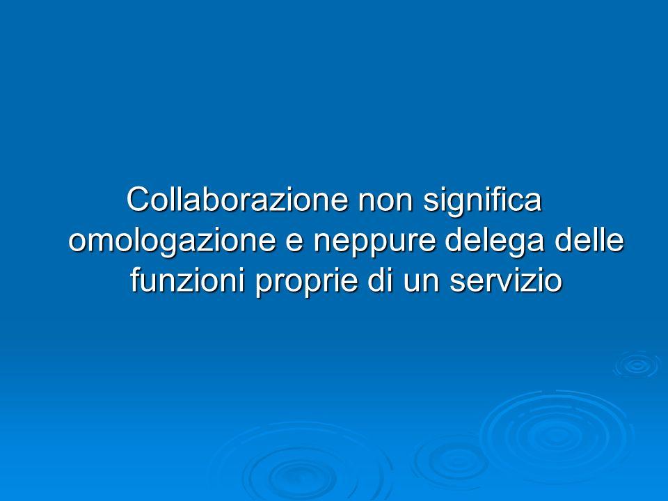 Collaborazione non significa omologazione e neppure delega delle funzioni proprie di un servizio