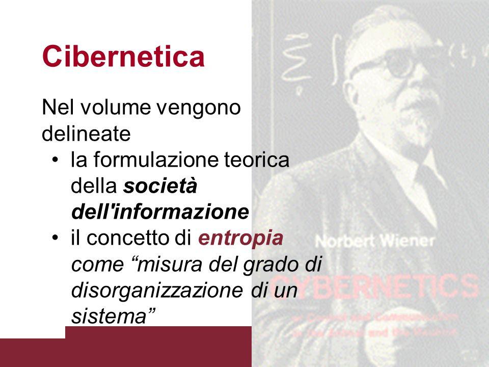 Fondamenti della comunicazione: definizioni, paradigmi e modelli Cibernetica 1948 Norbert Wiener pubblica Cybernetics. Control and Communication in th
