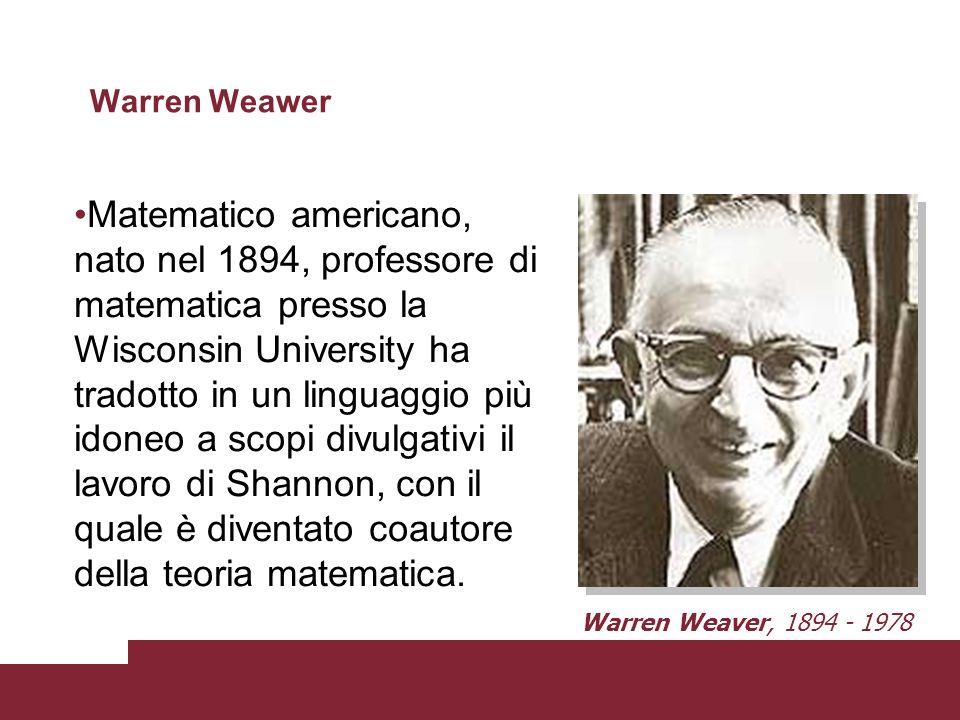 Matematico americano, nato nel 1916 in Michigan, autore della Teoria dellinformazione (The Mathematical theory of Communication) Ha lavorato come rice