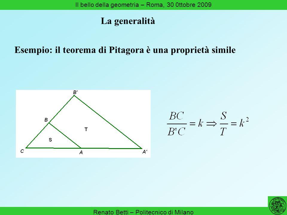 Renato Betti – Politecnico di Milano Il bello della geometria – Roma, 30 0ttobre 2009 Esempio: il teorema di Pitagora è una proprietà simile La genera
