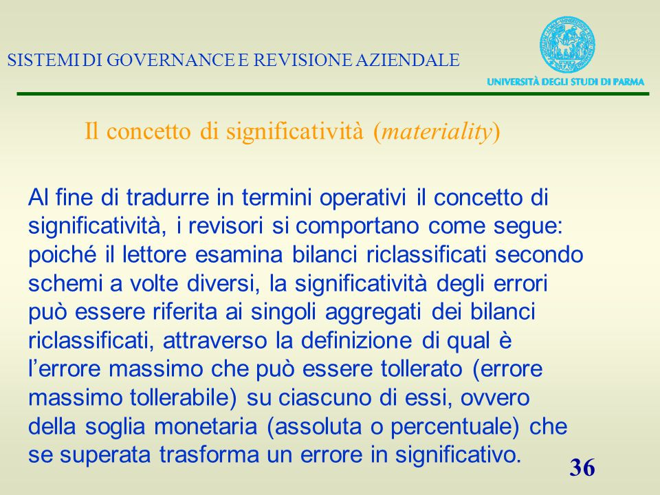 SISTEMI DI GOVERNANCE E REVISIONE AZIENDALE 36 Il concetto di significatività (materiality) Al fine di tradurre in termini operativi il concetto di si