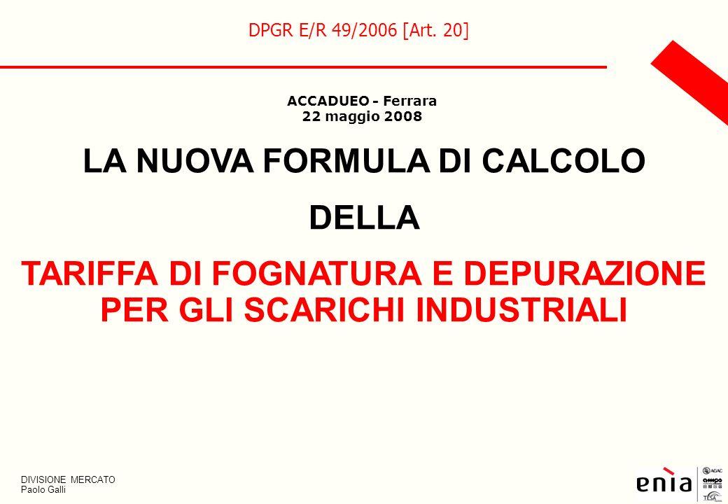 1 LA NUOVA FORMULA DI CALCOLO DELLA TARIFFA DI FOGNATURA E DEPURAZIONE PER GLI SCARICHI INDUSTRIALI DPGR E/R 49/2006 [Art. 20] ACCADUEO - Ferrara 22 m
