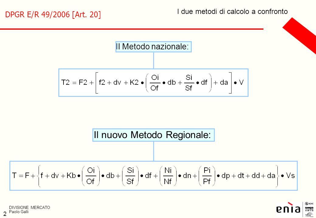 2 DPGR E/R 49/2006 [Art. 20] I due metodi di calcolo a confronto Il nuovo Metodo Regionale: DIVISIONE MERCATO Paolo Galli Il Metodo nazionale: