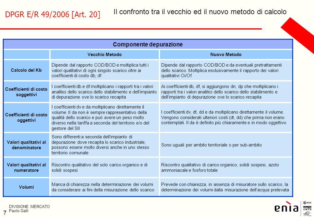 7 Componente depurazione Vecchio MetodoNuovo Metodo Calcolo del Kb Dipende dal rapporto COD/BOD e moltiplica tutti i valori qualitativi di ogni singol