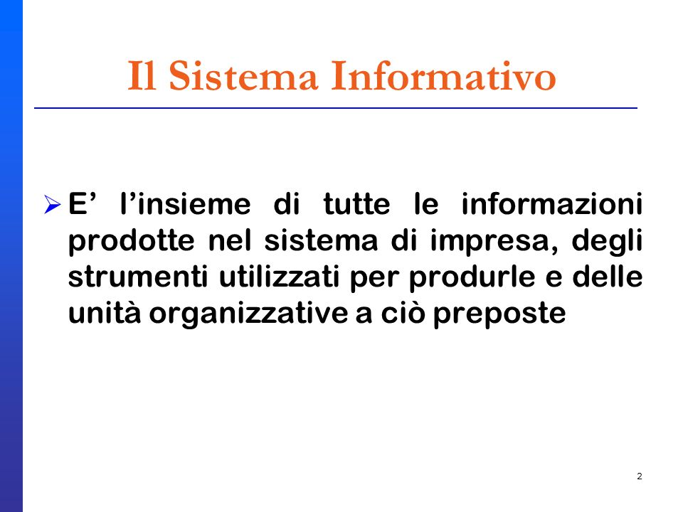 2 E linsieme di tutte le informazioni prodotte nel sistema di impresa, degli strumenti utilizzati per produrle e delle unità organizzative a ciò prepo