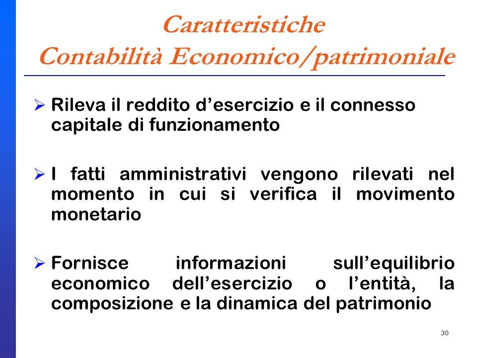 30 Caratteristiche Contabilità Economico/patrimoniale Rileva il reddito desercizio e il connesso capitale di funzionamento I fatti amministrativi veng