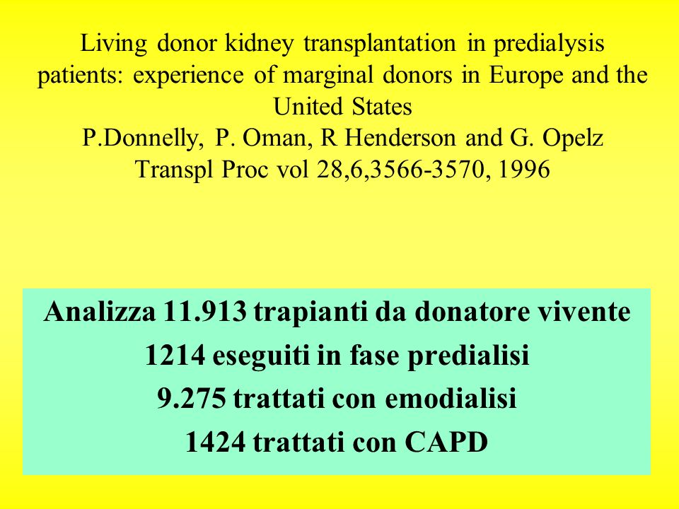 Living donor kidney transplantation in predialysis patients: experience of marginal donors in Europe and the United States P.Donnelly, P. Oman, R Hend