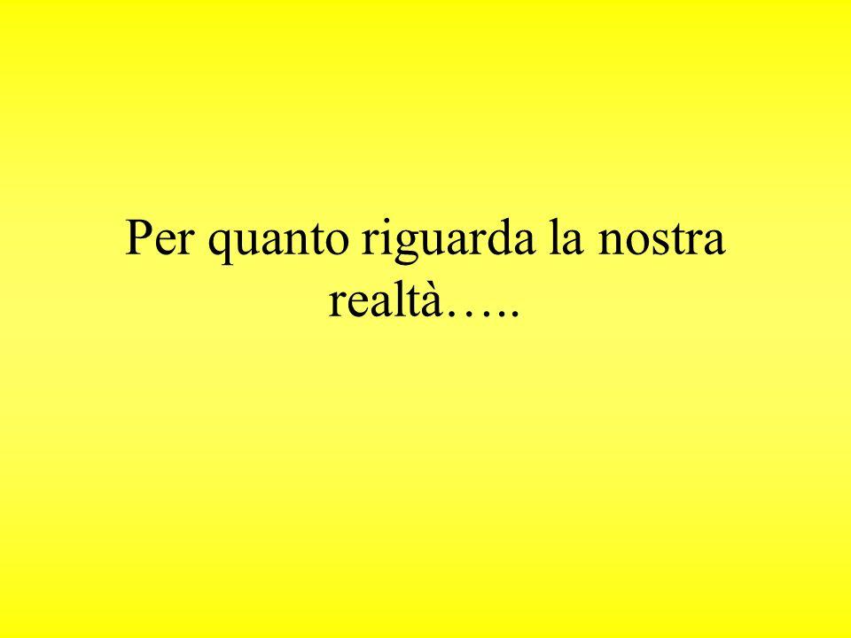 Per quanto riguarda la nostra realtà…..