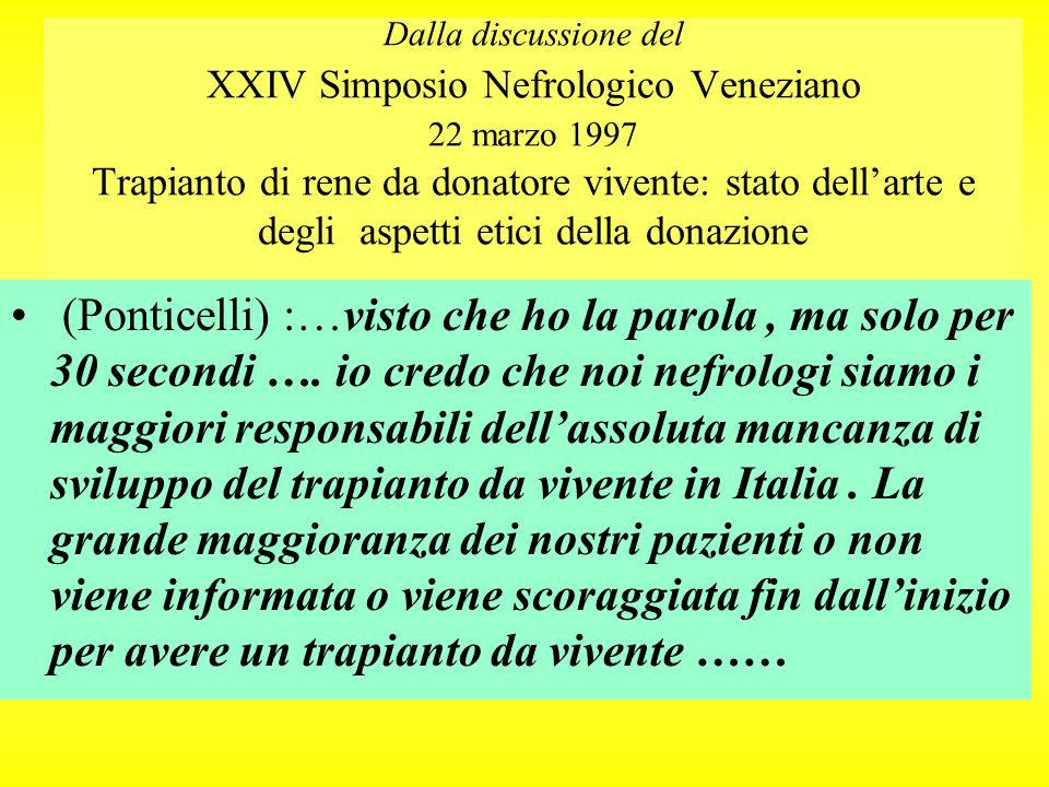 Dalla discussione del XXIV Simposio Nefrologico Veneziano 22 marzo 1997 Trapianto di rene da donatore vivente: stato dellarte e degli aspetti etici de