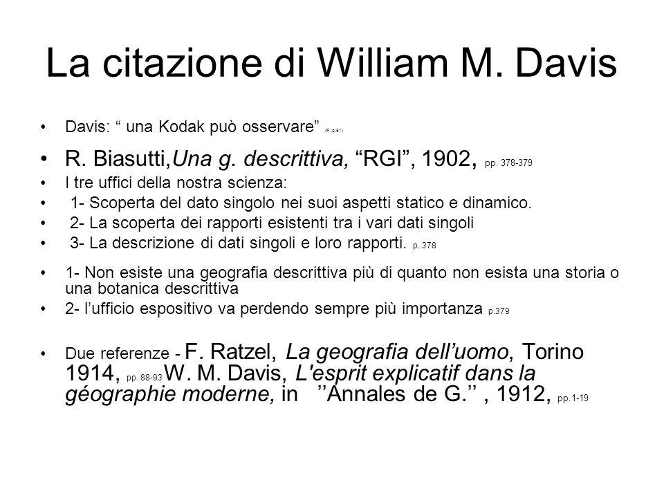 La citazione di William M. Davis Davis: una Kodak può osservare (F. p.61) R. Biasutti,Una g. descrittiva, RGI, 1902, pp. 378-379 I tre uffici della no