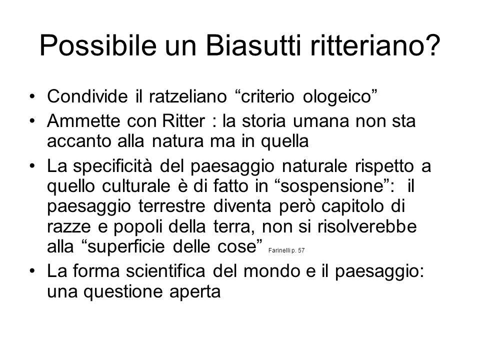 Possibile un Biasutti ritteriano? Condivide il ratzeliano criterio ologeico Ammette con Ritter : la storia umana non sta accanto alla natura ma in que
