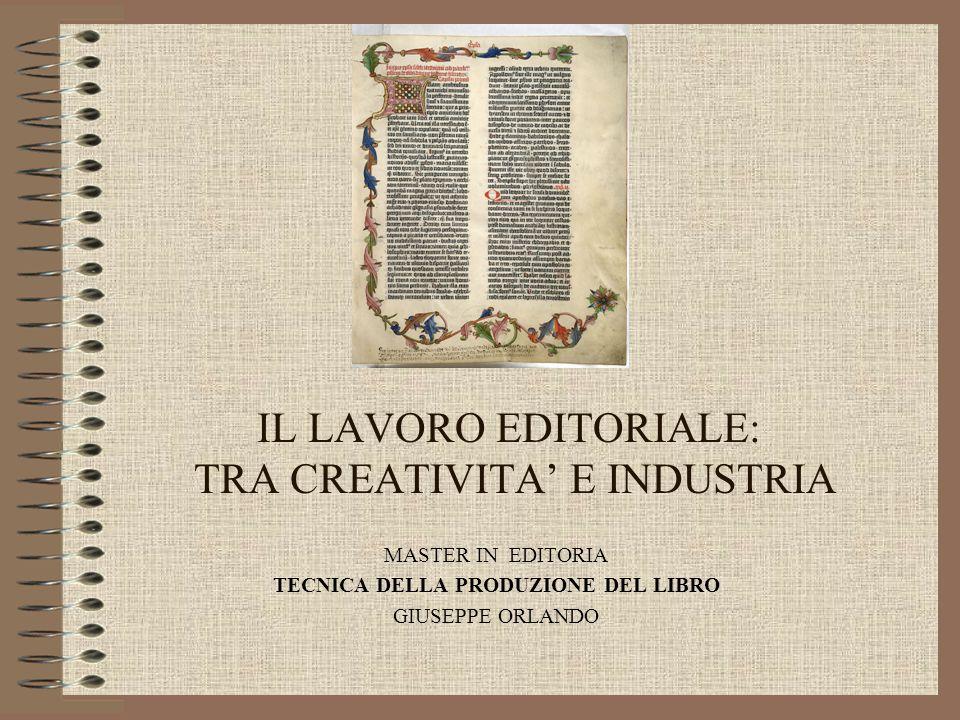 IL LAVORO EDITORIALE: TRA CREATIVITA E INDUSTRIA MASTER IN EDITORIA TECNICA DELLA PRODUZIONE DEL LIBRO GIUSEPPE ORLANDO