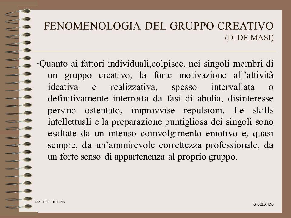 MASTER EDITORIA G. ORLANDO FENOMENOLOGIA DEL GRUPPO CREATIVO (D. DE MASI) Quanto ai fattori individuali,colpisce, nei singoli membri di un gruppo crea