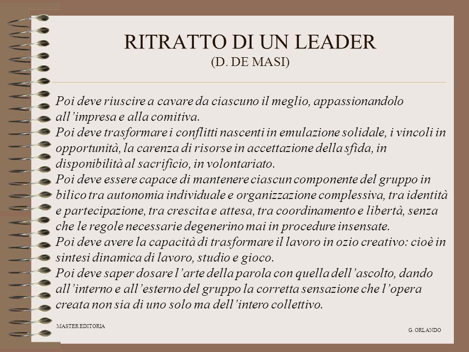 MASTER EDITORIA G. ORLANDO RITRATTO DI UN LEADER (D. DE MASI) Poi deve riuscire a cavare da ciascuno il meglio, appassionandolo allimpresa e alla comi