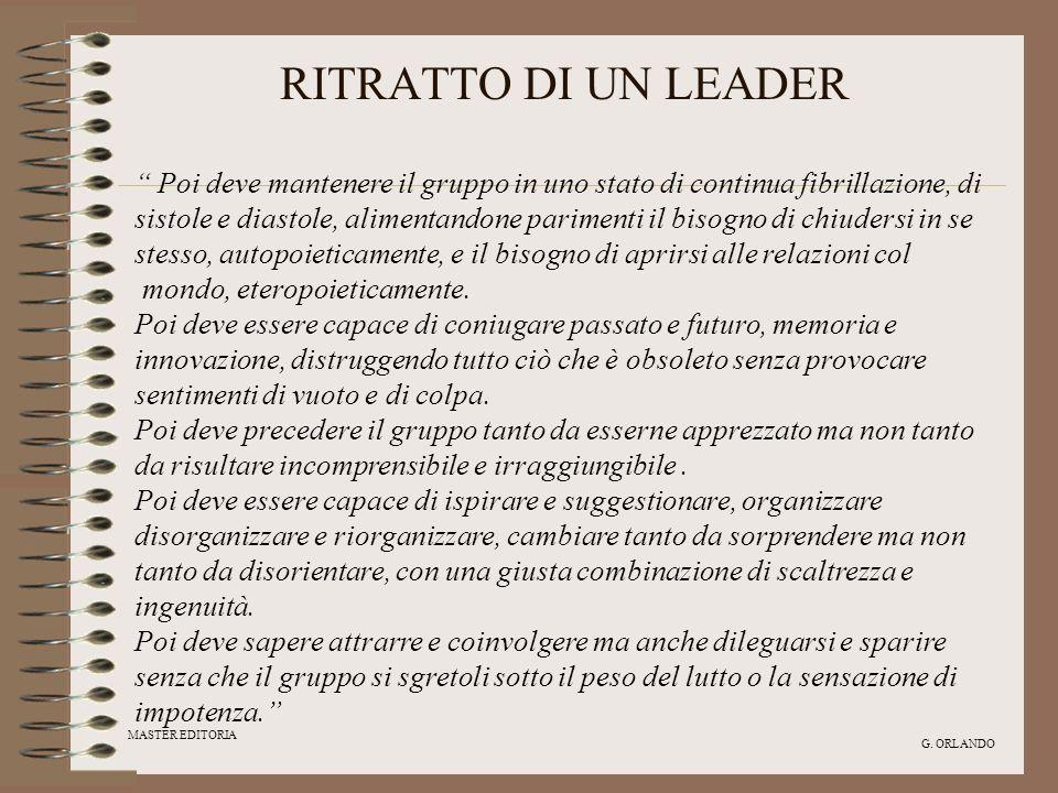 MASTER EDITORIA G. ORLANDO RITRATTO DI UN LEADER Poi deve mantenere il gruppo in uno stato di continua fibrillazione, di sistole e diastole, alimentan