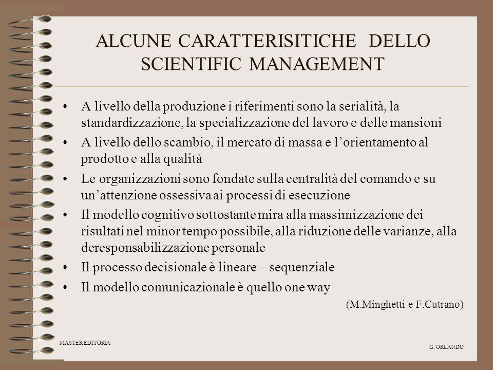 MASTER EDITORIA G. ORLANDO ALCUNE CARATTERISITICHE DELLO SCIENTIFIC MANAGEMENT A livello della produzione i riferimenti sono la serialità, la standard