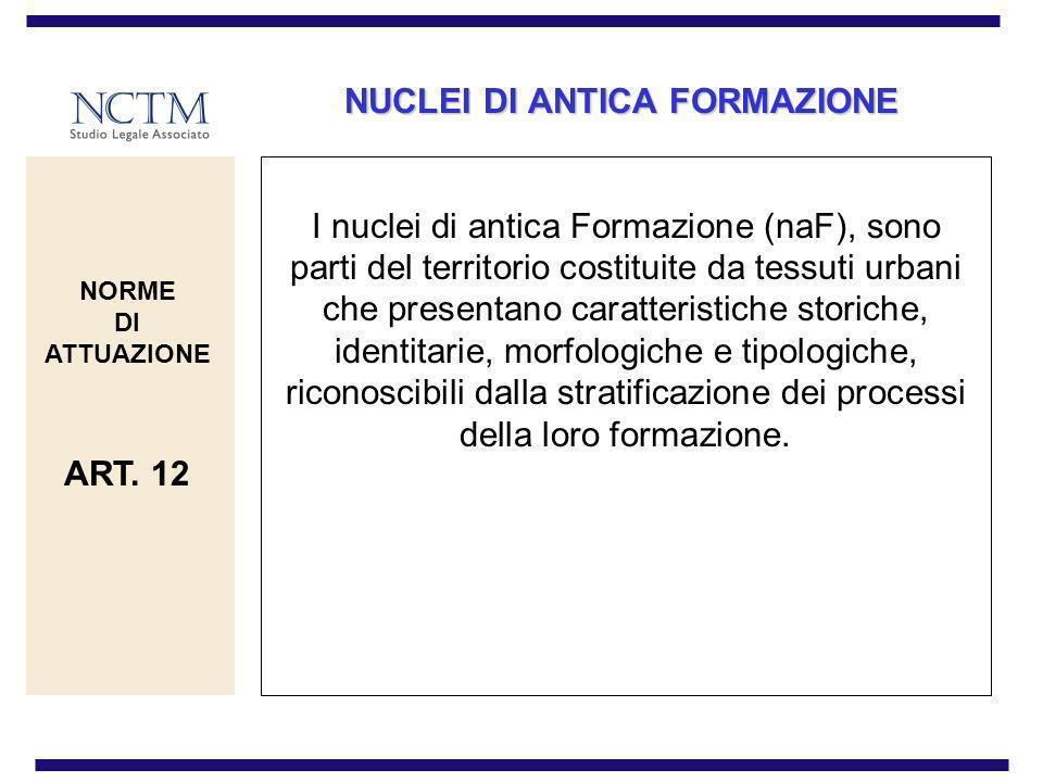 NUCLEI DI ANTICA FORMAZIONE I nuclei di antica Formazione (naF), sono parti del territorio costituite da tessuti urbani che presentano caratteristiche