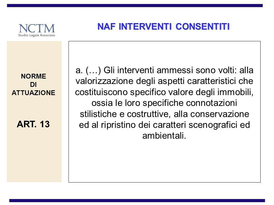 NAF INTERVENTI CONSENTITI a. (…) Gli interventi ammessi sono volti: alla valorizzazione degli aspetti caratteristici che costituiscono specifico valor