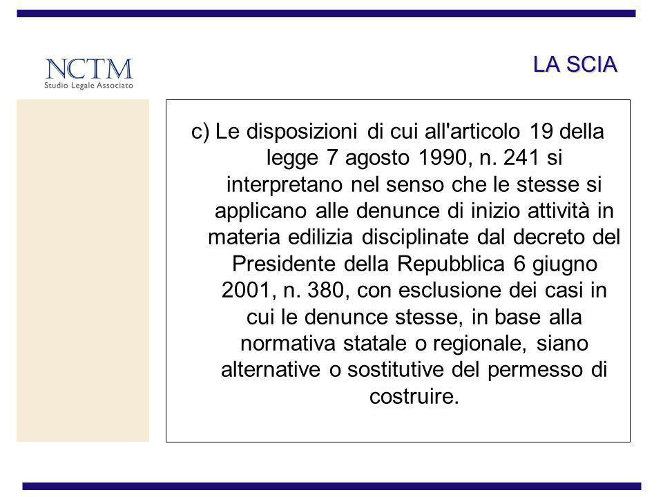 LA SCIA c) Le disposizioni di cui all'articolo 19 della legge 7 agosto 1990, n. 241 si interpretano nel senso che le stesse si applicano alle denunce