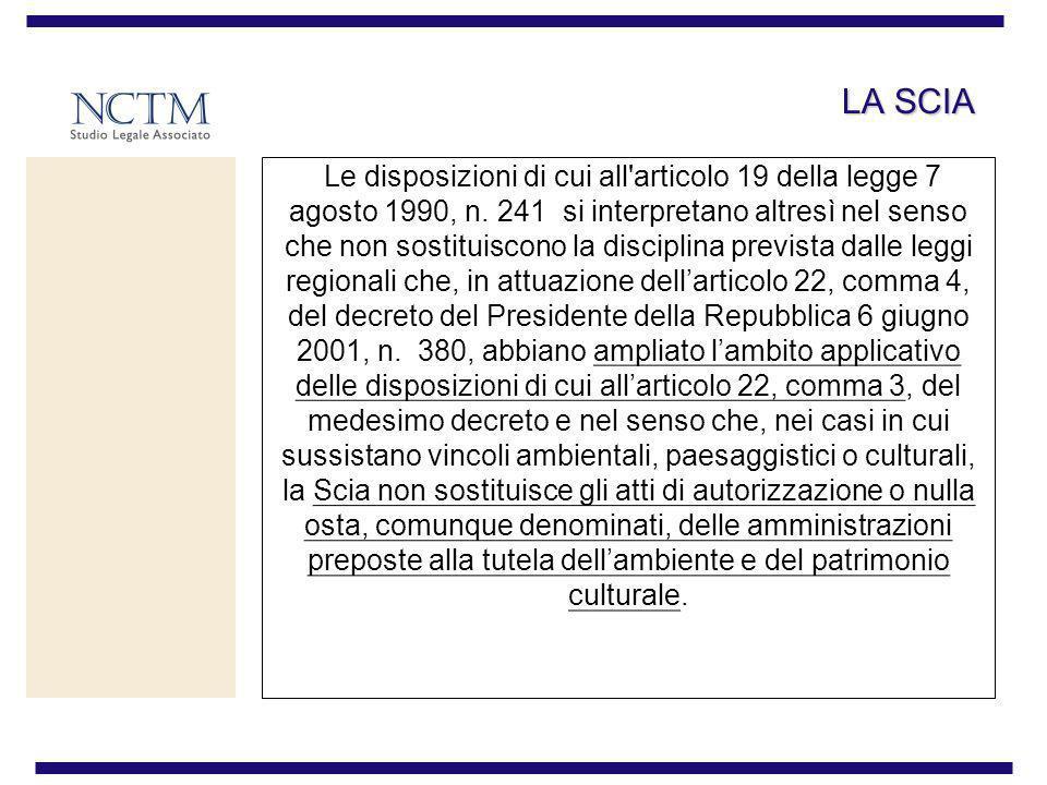 LA SCIA Le disposizioni di cui all'articolo 19 della legge 7 agosto 1990, n. 241 si interpretano altresì nel senso che non sostituiscono la disciplina