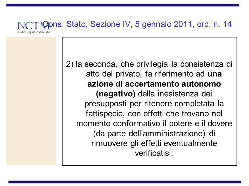 Cons. Stato, Sezione IV, 5 gennaio 2011, ord. n. 14 2) la seconda, che privilegia la consistenza di atto del privato, fa riferimento ad una azione di