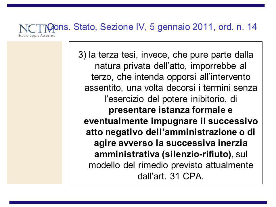 Cons. Stato, Sezione IV, 5 gennaio 2011, ord. n. 14 3) la terza tesi, invece, che pure parte dalla natura privata dellatto, imporrebbe al terzo, che i