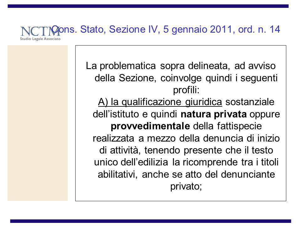 Cons. Stato, Sezione IV, 5 gennaio 2011, ord. n. 14 La problematica sopra delineata, ad avviso della Sezione, coinvolge quindi i seguenti profili: A)