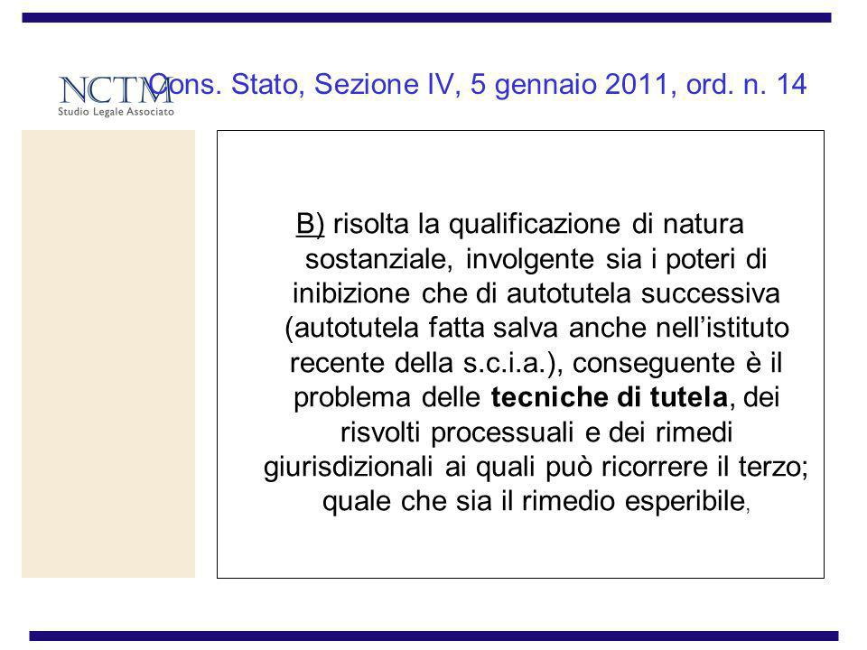 Cons. Stato, Sezione IV, 5 gennaio 2011, ord. n. 14 B) risolta la qualificazione di natura sostanziale, involgente sia i poteri di inibizione che di a