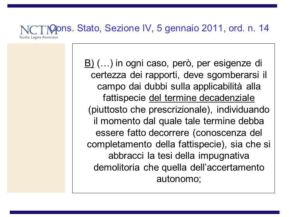 Cons. Stato, Sezione IV, 5 gennaio 2011, ord. n. 14 B) (…) in ogni caso, però, per esigenze di certezza dei rapporti, deve sgomberarsi il campo dai du