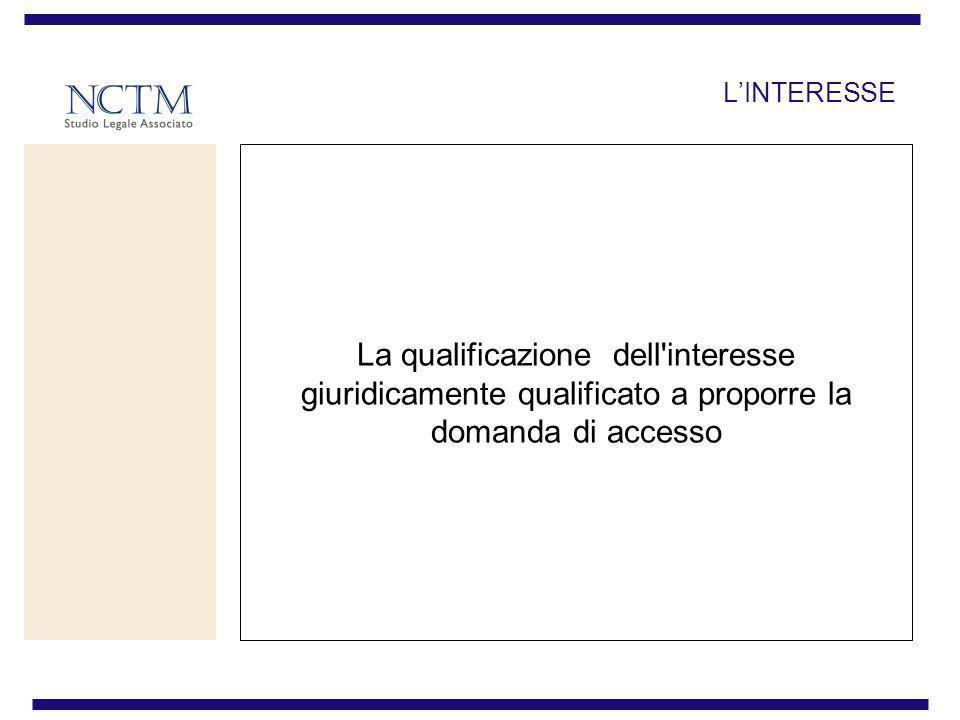 LINTERESSE La qualificazione dell'interesse giuridicamente qualificato a proporre la domanda di accesso