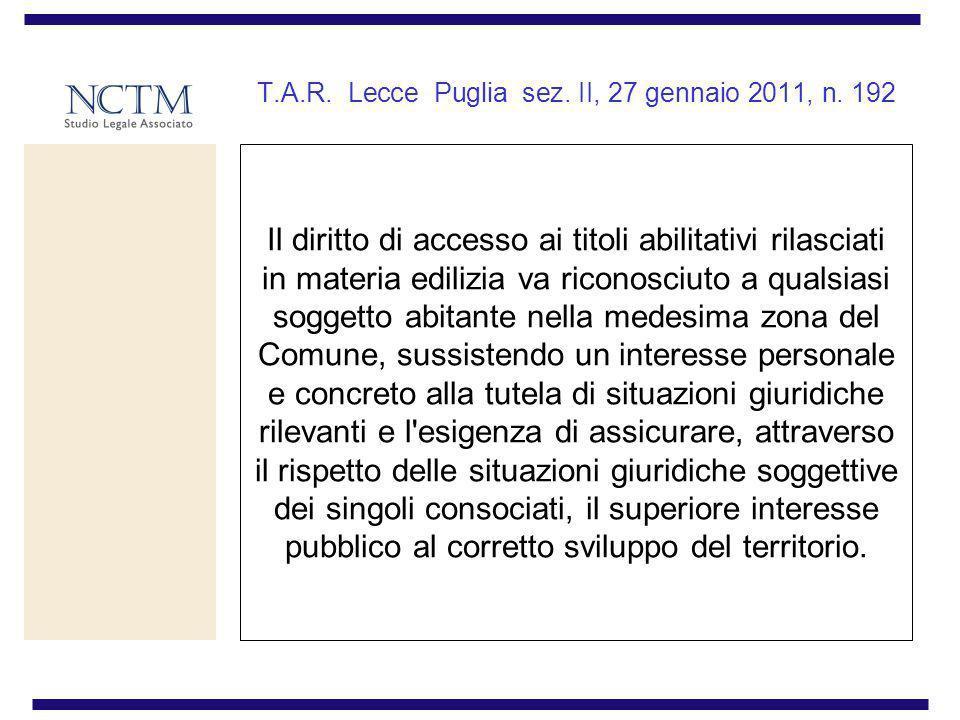 T.A.R. Lecce Puglia sez. II, 27 gennaio 2011, n. 192 Il diritto di accesso ai titoli abilitativi rilasciati in materia edilizia va riconosciuto a qual